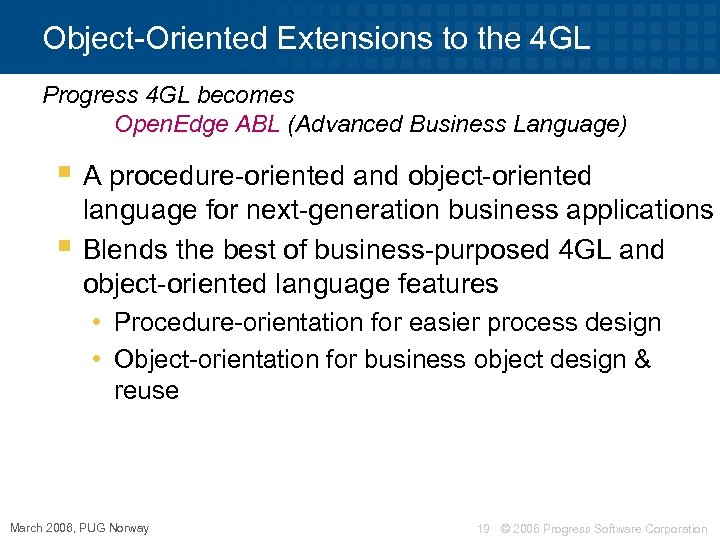 Object-Oriented Extensions to the 4 GL Progress 4 GL becomes Open. Edge ABL (Advanced