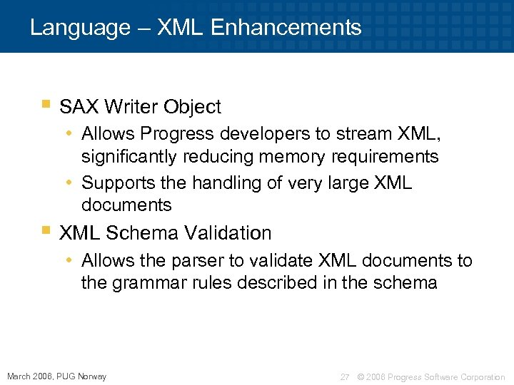 Language – XML Enhancements § SAX Writer Object • Allows Progress developers to stream