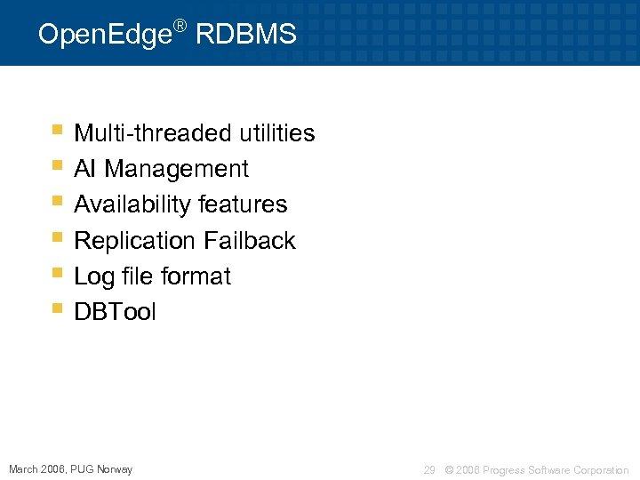 ® Open. Edge RDBMS § Multi-threaded utilities § AI Management § Availability features §