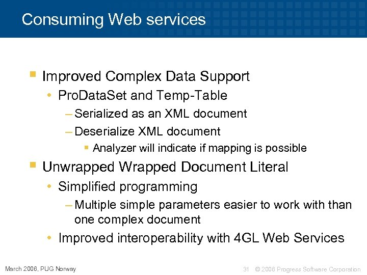 Consuming Web services § Improved Complex Data Support • Pro. Data. Set and Temp-Table