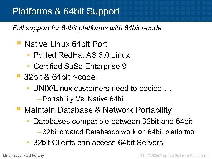 Platforms & 64 bit Support Full support for 64 bit platforms with 64 bit