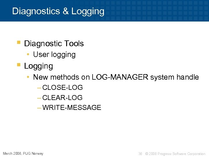 Diagnostics & Logging § Diagnostic Tools • User logging § Logging • New methods