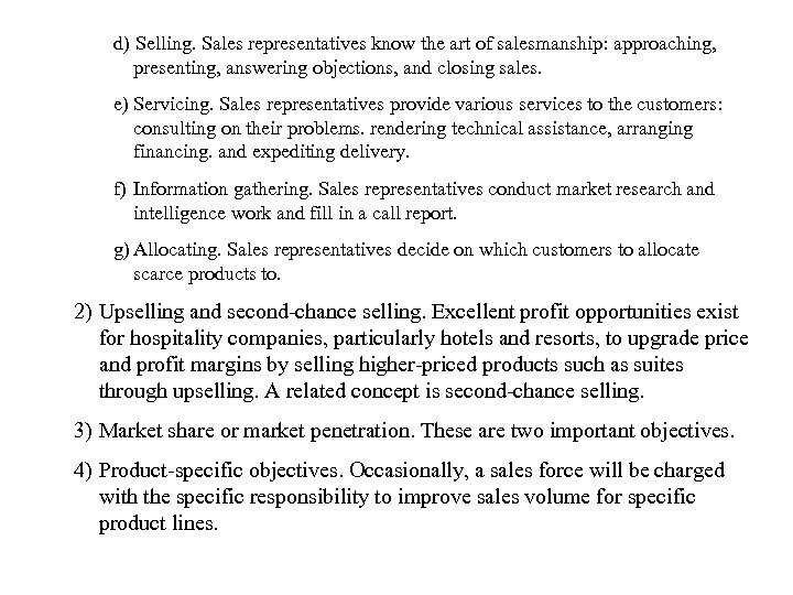 d) Selling. Sales representatives know the art of salesmanship: approaching, presenting, answering objections, and