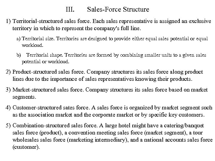 III. Sales-Force Structure 1) Territorial-structured sales force. Each sales representative is assigned an exclusive