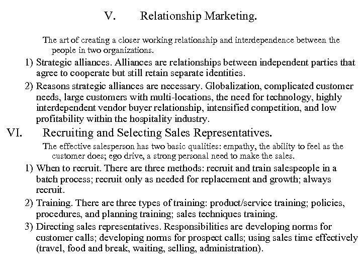 V. Relationship Marketing. The art of creating a closer working relationship and interdependence between