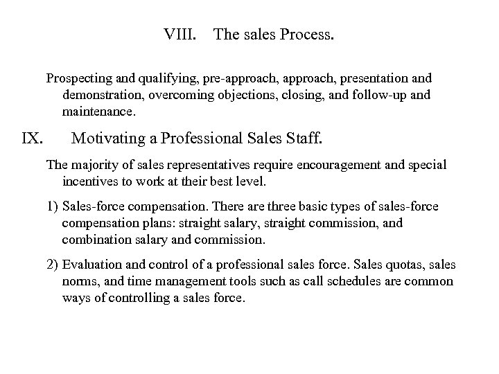 VIII. The sales Process. Prospecting and qualifying, pre-approach, presentation and demonstration, overcoming objections, closing,