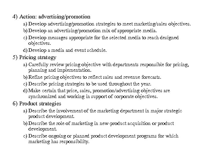 4) Action: advertising/promotion a) Develop advertising/promotion strategies to meet marketing/sales objectives. b) Develop an