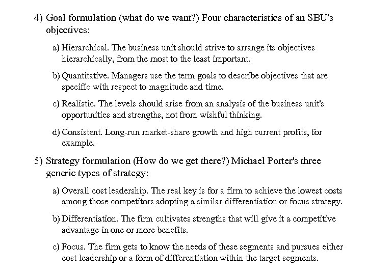 4) Goal formulation (what do we want? ) Four characteristics of an SBU's objectives: