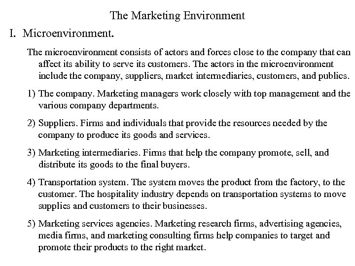 The Marketing Environment I. Microenvironment. The microenvironment consists of actors and forces close to