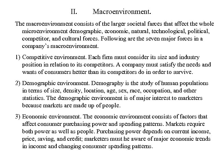 II. Macroenvironment. The macroenvironment consists of the larger societal farces that affect the whole