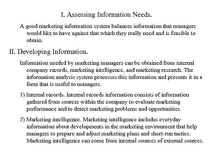 I. Assessing Information Needs. A good marketing information system balances information that managers would