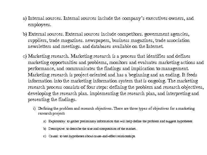a) Internal sources include the company's executives owners, and employees. b) External sources include