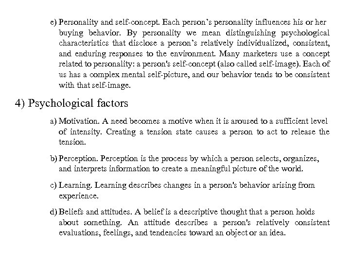 e) Personality and self-concept. Each person's personality influences his or her buying behavior. By