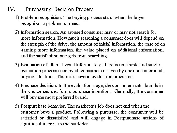 IV. Purchasing Decision Process 1) Problem recognition. The buying process starts when the buyer