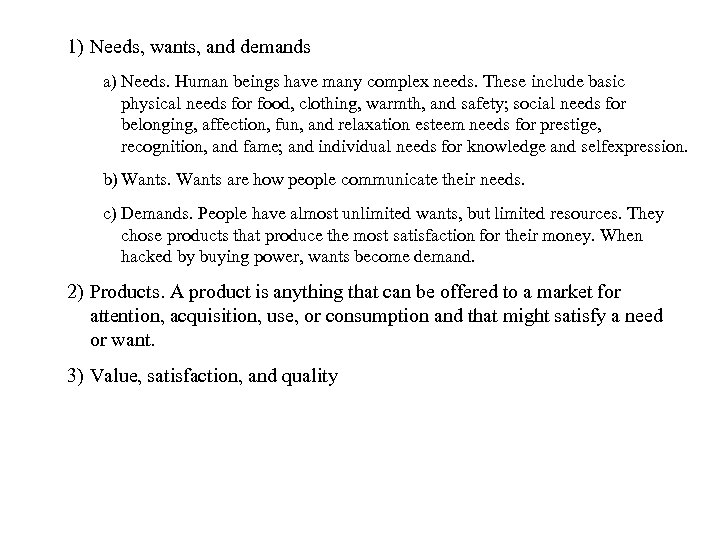 1) Needs, wants, and demands a) Needs. Human beings have many complex needs. These