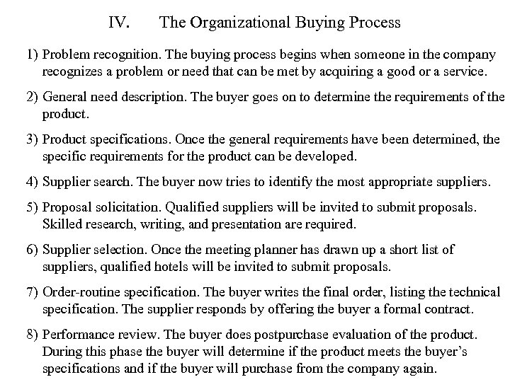 IV. The Organizational Buying Process 1) Problem recognition. The buying process begins when someone