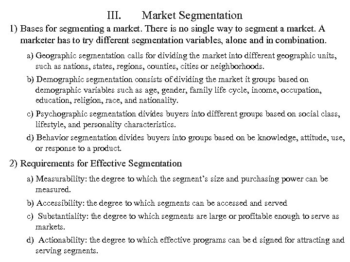 III. Market Segmentation 1) Bases for segmenting a market. There is no single way