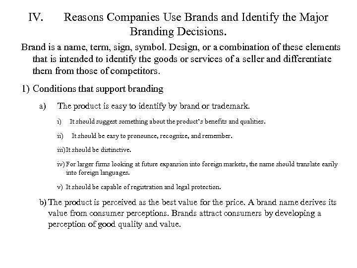 IV. Reasons Companies Use Brands and Identify the Major Branding Decisions. Brand is a