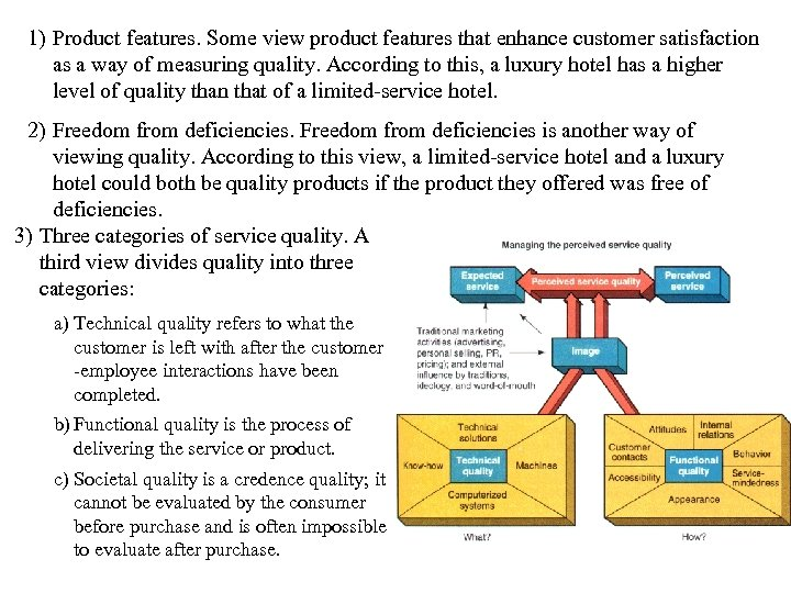 1) Product features. Some view product features that enhance customer satisfaction as a way