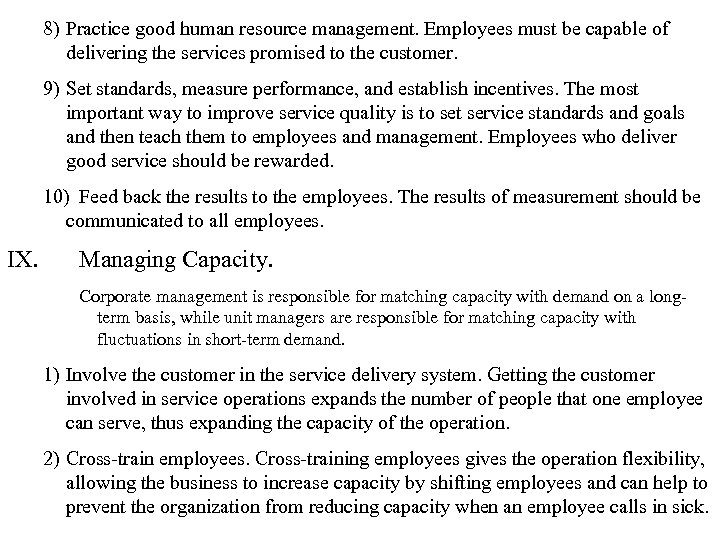 8) Practice good human resource management. Employees must be capable of delivering the services