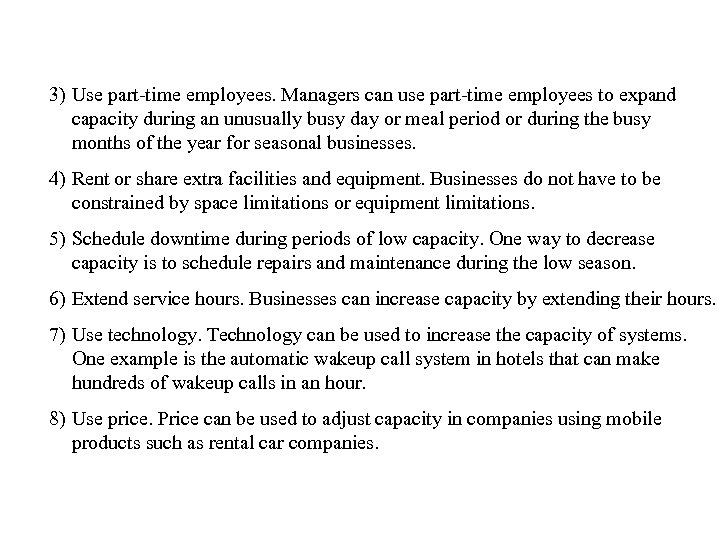 3) Use part-time employees. Managers can use part-time employees to expand capacity during an