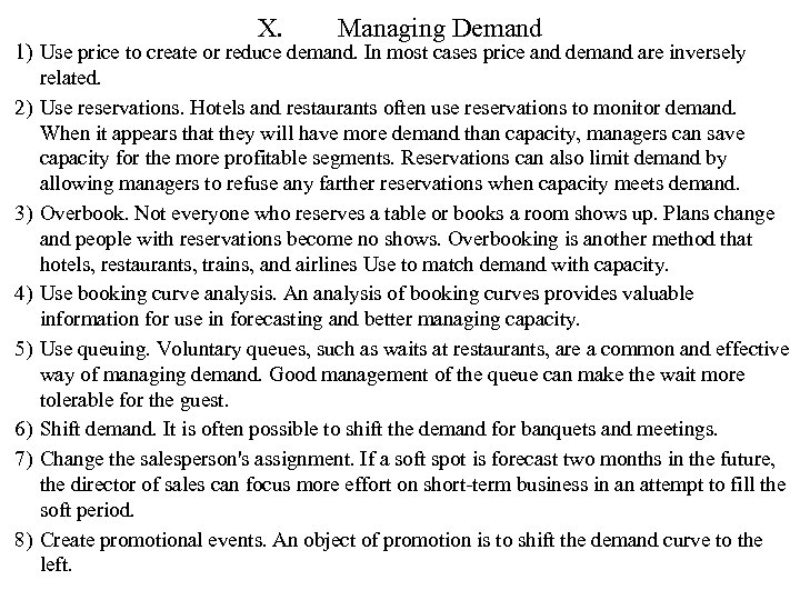 X. Managing Demand 1) Use price to create or reduce demand. In most cases