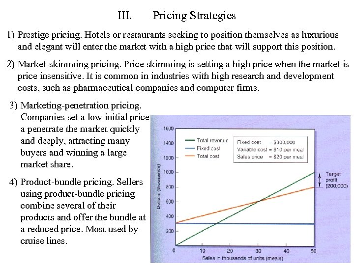 III. Pricing Strategies 1) Prestige pricing. Hotels or restaurants seeking to position themselves as