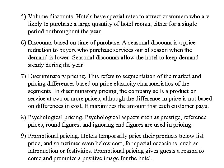5) Volume discounts. Hotels have special rates to attract customers who are likely to