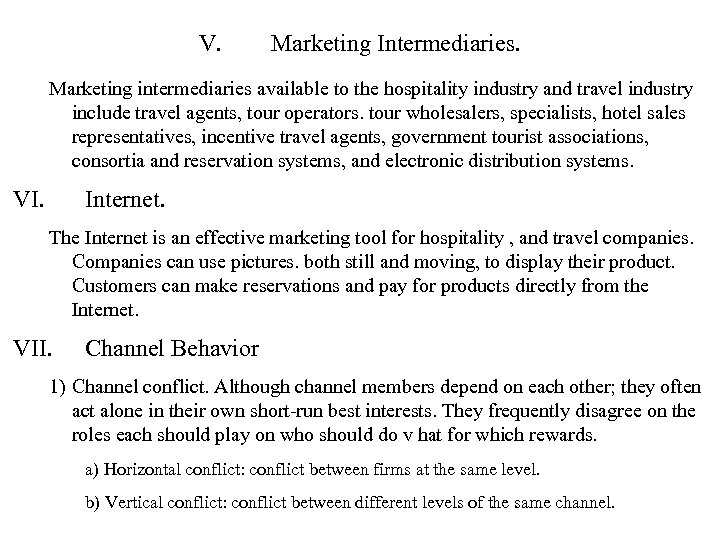 V. Marketing Intermediaries. Marketing intermediaries available to the hospitality industry and travel industry include