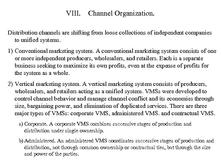 VIII. Channel Organization. Distribution channels are shifting from loose collections of independent companies to