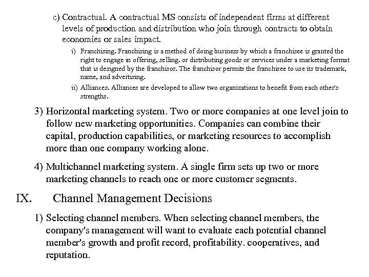 c) Contractual. A contractual MS consists of independent firms at different levels of production
