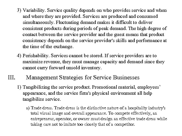 3) Variability. Service quality depends on who provides service and when and where they