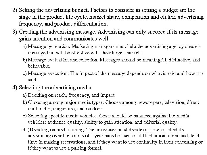 2) Setting the advertising budget. Factors to consider in setting a budget are the