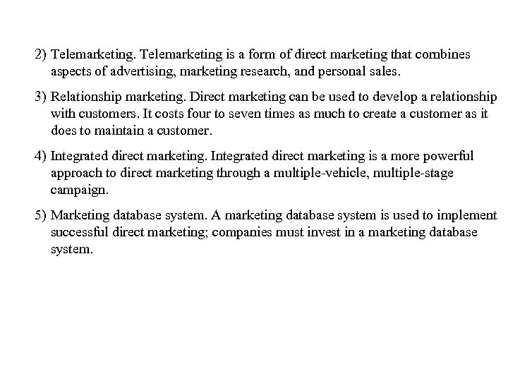 2) Telemarketing is a form of direct marketing that cornbines aspects of advertising, marketing