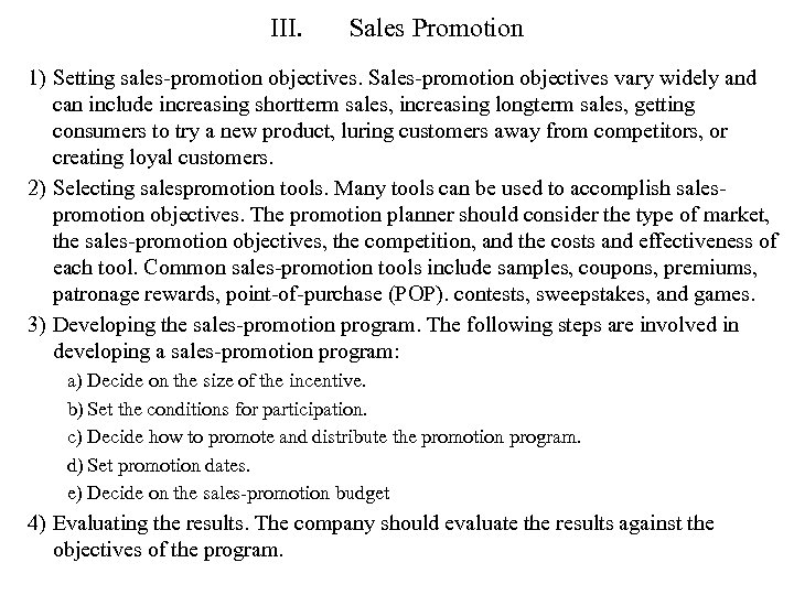 III. Sales Promotion 1) Setting sales-promotion objectives. Sales-promotion objectives vary widely and can include
