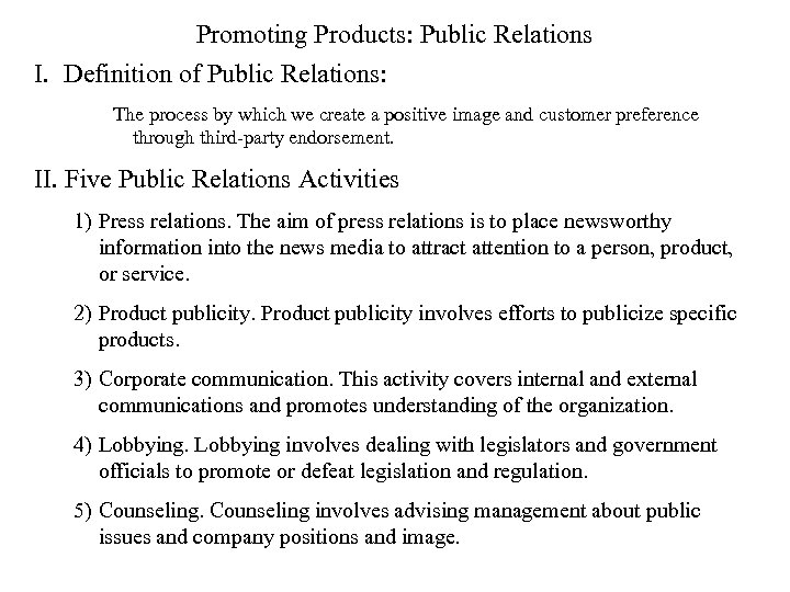 Promoting Products: Public Relations I. Definition of Public Relations: The process by which we