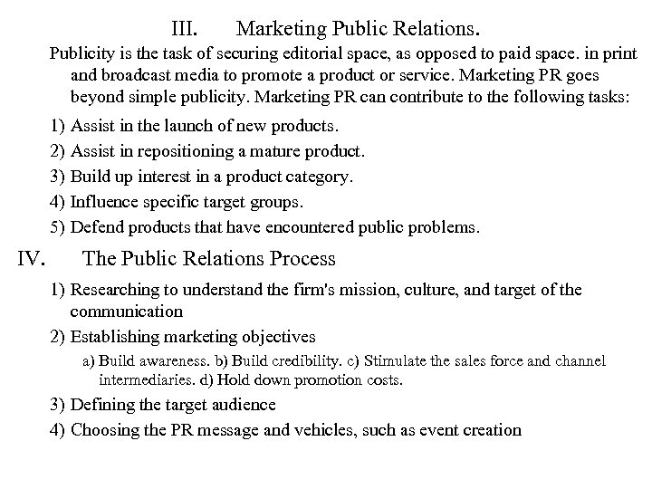 III. Marketing Public Relations. Publicity is the task of securing editorial space, as opposed