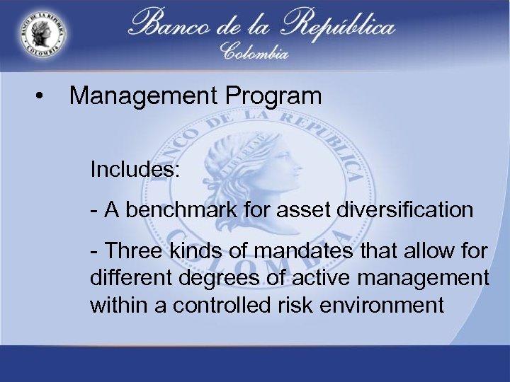 • Management Program Includes: - A benchmark for asset diversification - Three kinds