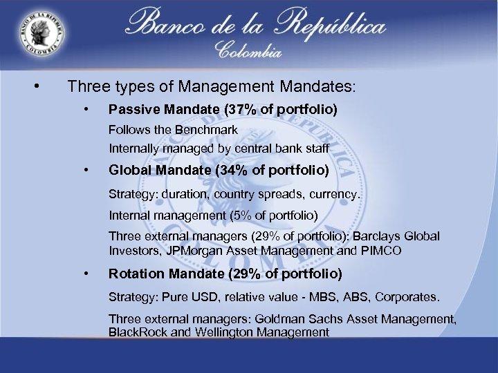 • Three types of Management Mandates: • Passive Mandate (37% of portfolio) Follows