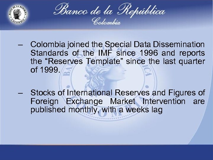 – Colombia joined the Special Data Dissemination Standards of the IMF since 1996 and
