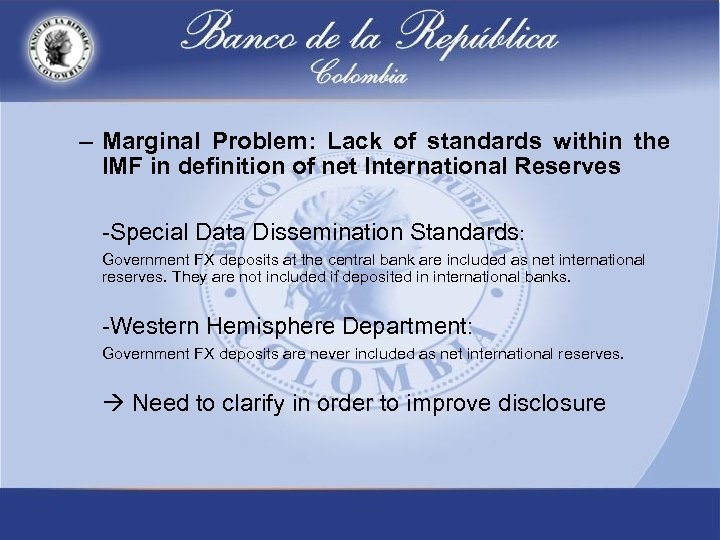 – Marginal Problem: Lack of standards within the IMF in definition of net International