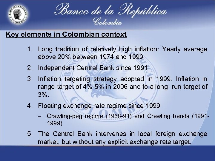 Key elements in Colombian context 1. Long tradition of relatively high inflation: Yearly average