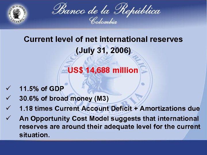 Current level of net international reserves (July 31, 2006) US$ 14, 688 million ü