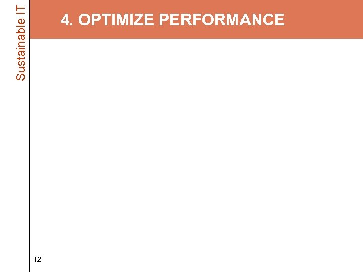 Sustainable IT 4. OPTIMIZE PERFORMANCE • If it's running slow, it's wasting energy –