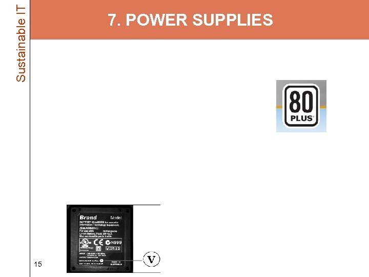 Sustainable IT 7. POWER SUPPLIES • All power supplies are not created equal –