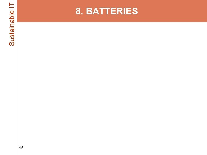Sustainable IT 8. BATTERIES • Replace your old laptop battery – Laptop batteries wear
