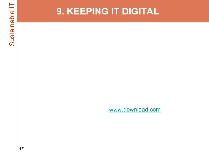 Sustainable IT 9. KEEPING IT DIGITAL • Faxes – Scan and email docs rather