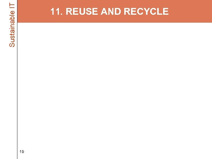 Sustainable IT 11. REUSE AND RECYCLE • Dispose of your old equipment properly –