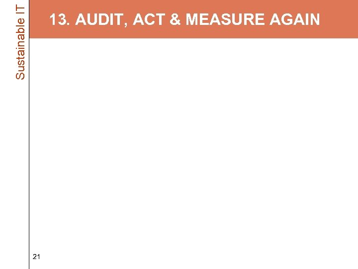 Sustainable IT 13. AUDIT, ACT & MEASURE AGAIN • Audit existing PC inventory –