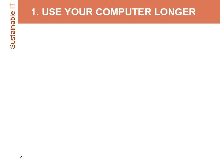 Sustainable IT 1. USE YOUR COMPUTER LONGER • Keep using what you're using –